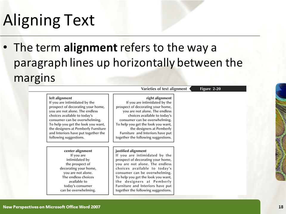 XP Aligning Text The term alignment refers to the way a paragraph lines up horizontally between the margins New Perspectives on Microsoft Office Word