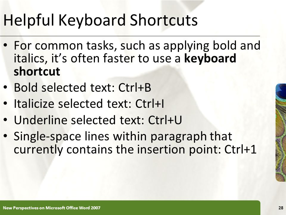 XP Helpful Keyboard Shortcuts For common tasks, such as applying bold and italics, its often faster to use a keyboard shortcut Bold selected text: Ctr