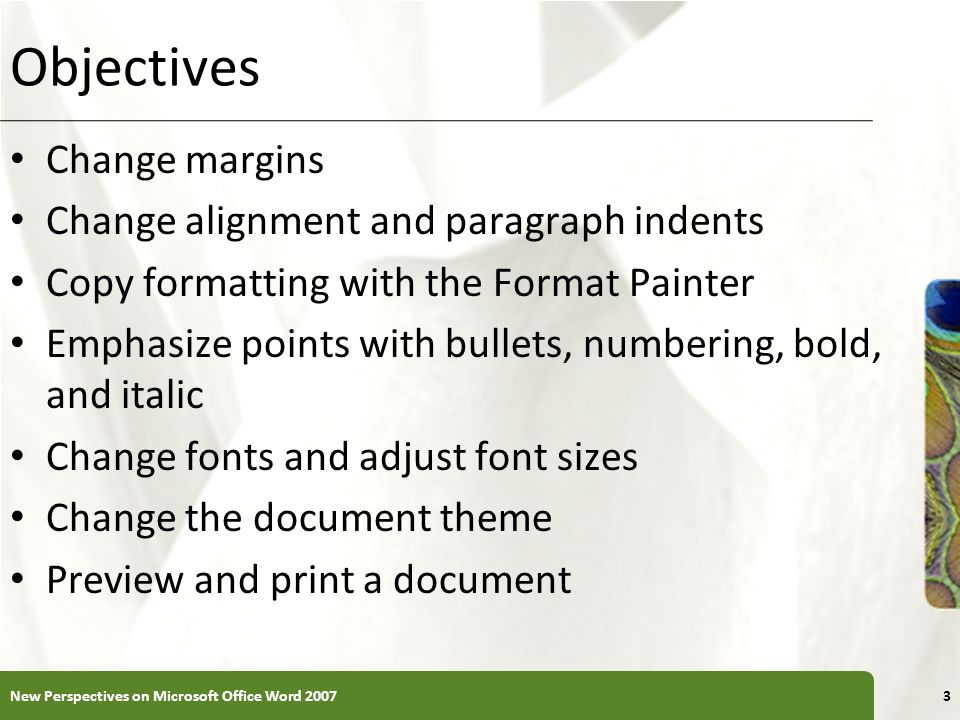 XP Objectives Change margins Change alignment and paragraph indents Copy formatting with the Format Painter Emphasize points with bullets, numbering,