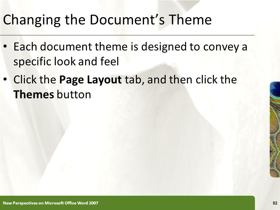 XP Changing the Documents Theme Each document theme is designed to convey a specific look and feel Click the Page Layout tab, and then click the Theme