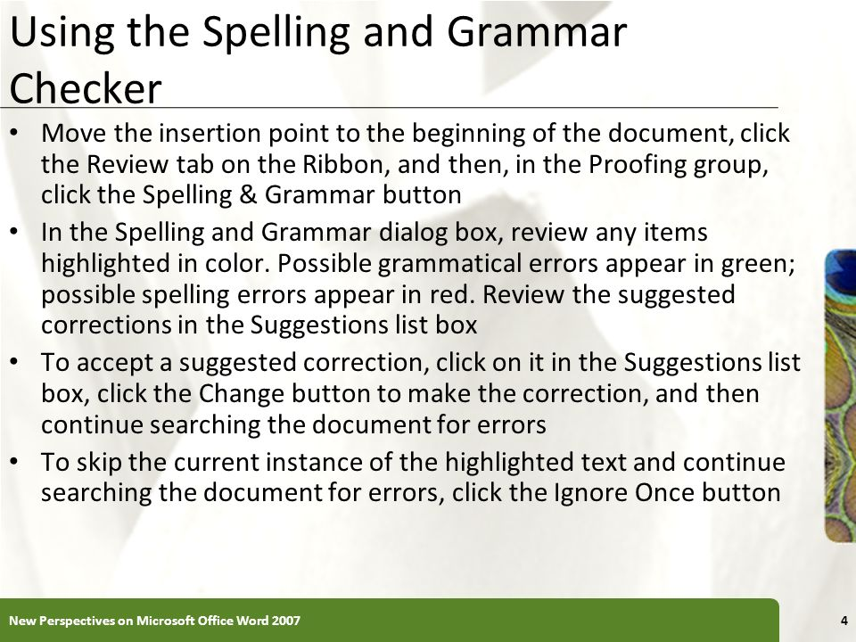 XP Using the Spelling and Grammar Checker Move the insertion point to the beginning of the document, click the Review tab on the Ribbon, and then, in