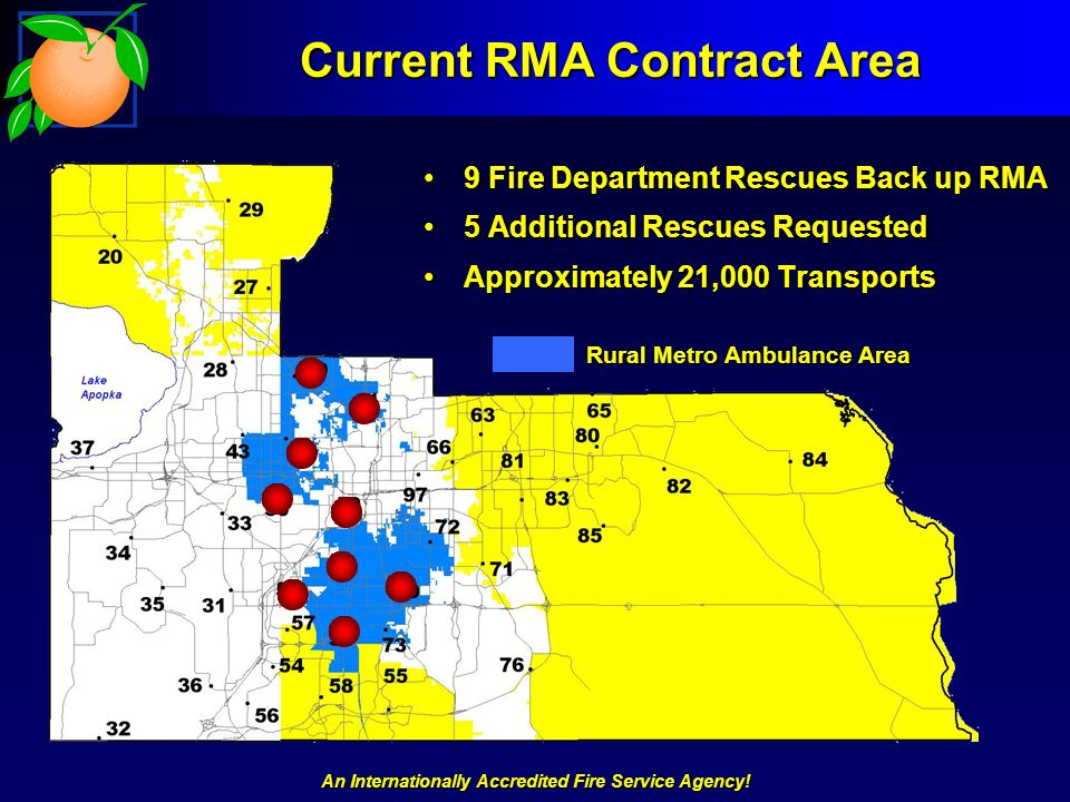 An Internationally Accredited Fire Service Agency! Current RMA Contract Area Rural Metro Ambulance Area 9 Fire Department Rescues Back up RMA9 Fire De