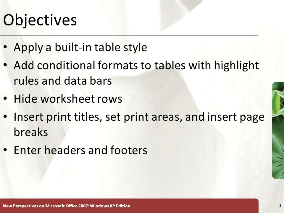 XP New Perspectives on Microsoft Office 2007: Windows XP Edition3 Objectives Apply a built-in table style Add conditional formats to tables with highl