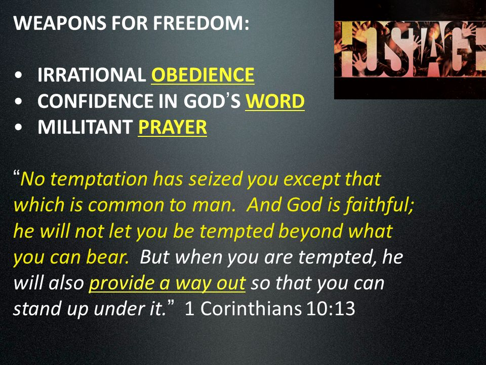 WEAPONS FOR FREEDOM: IRRATIONAL OBEDIENCE CONFIDENCE IN GOD S WORD MILLITANT PRAYER No temptation has seized you except that which is common to man.