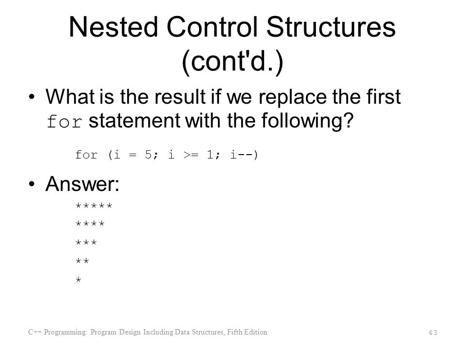 Nested Control Structures (cont d.) What is the result if we replace the first for statement with the following.