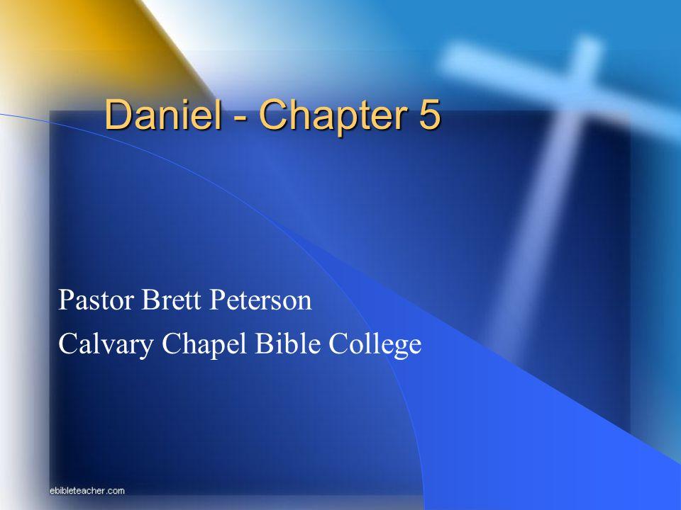 Daniel - Chapter 5 Pastor Brett Peterson Calvary Chapel Bible College