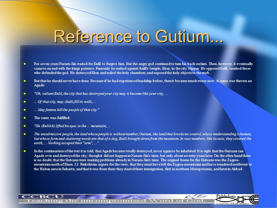 Reference to Gutium... l For seven years Naram-Sin waited for Enlil to forgive him. But the angry god continued to turn his back on him. Then, however