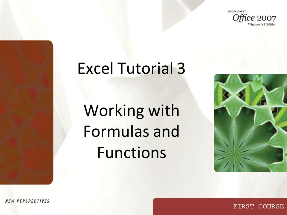 FIRST COURSE Excel Tutorial 3 Working with Formulas and Functions
