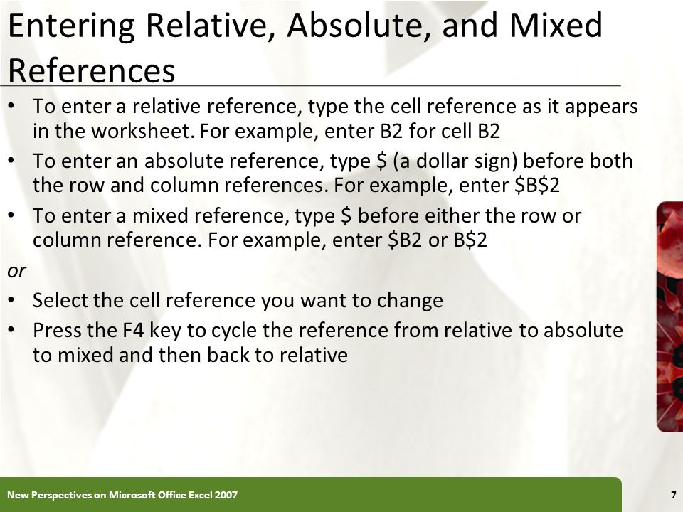 XP Entering Relative, Absolute, and Mixed References To enter a relative reference, type the cell reference as it appears in the worksheet. For exampl