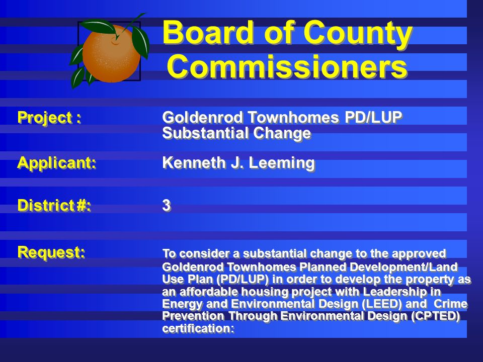 Board of County Commissioners Project :Goldenrod Townhomes PD/LUP Substantial Change Applicant: Kenneth J.