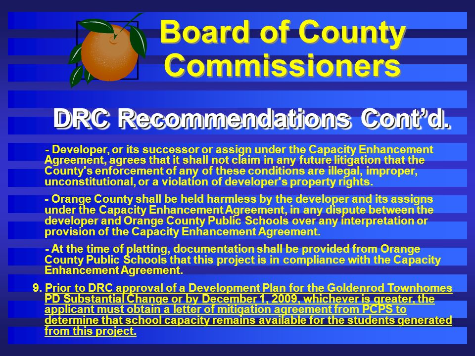 Board of County Commissioners - Developer, or its successor or assign under the Capacity Enhancement Agreement, agrees that it shall not claim in any future litigation that the County s enforcement of any of these conditions are illegal, improper, unconstitutional, or a violation of developer s property rights.