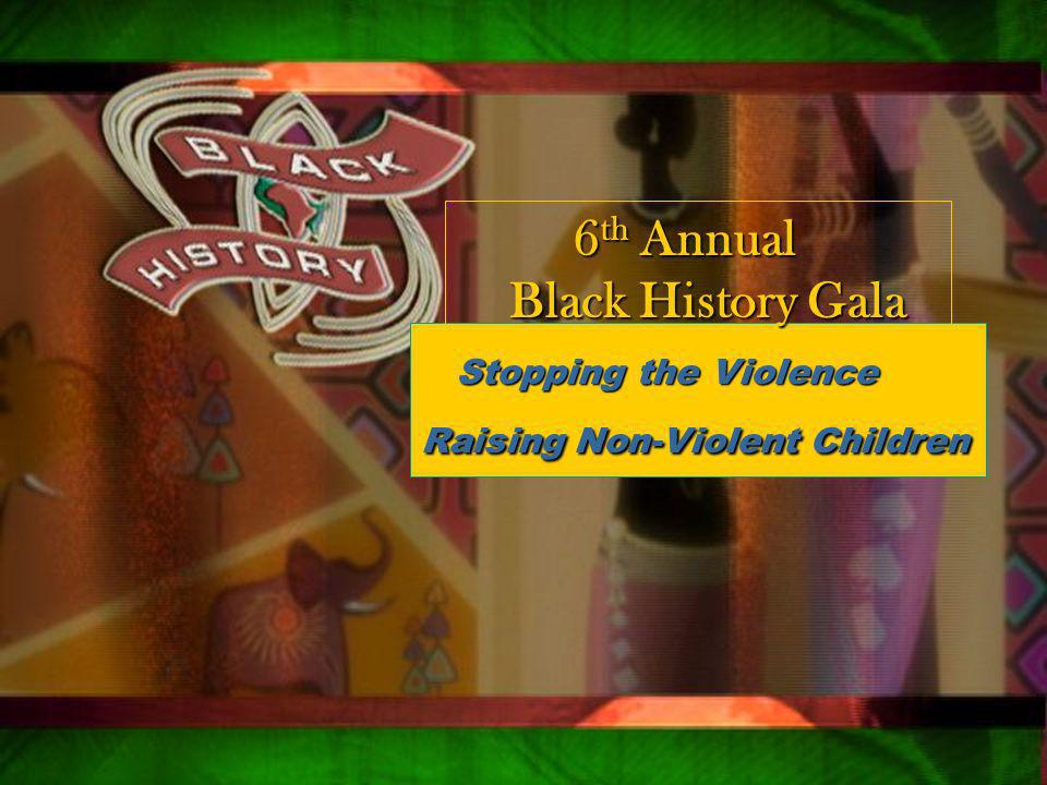Qsxa z Stopping the Violence Stopping the Violence Raising Non-Violent Children 6 th Annual 6 th Annual Black History Gala Black History Gala