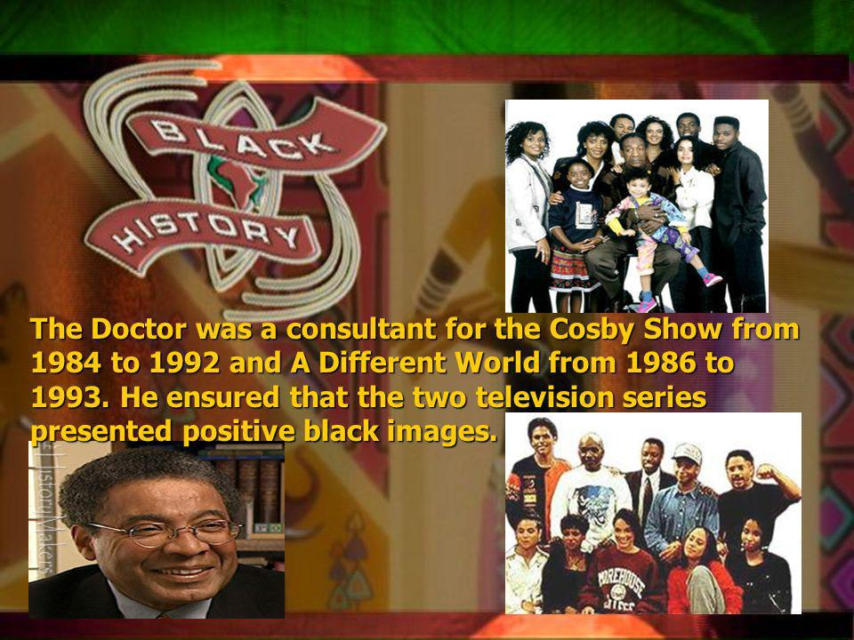 Qsxa z The Doctor was a consultant for the Cosby Show from 1984 to 1992 and A Different World from 1986 to 1993.