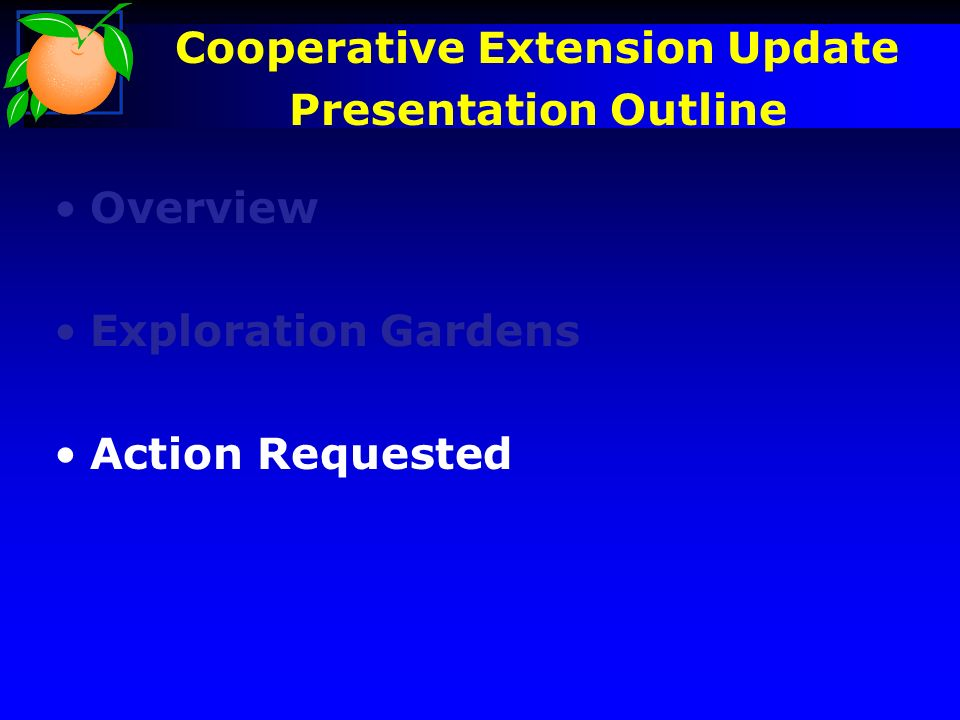 Background Overview Exploration Gardens Action Requested Cooperative Extension Update Presentation Outline
