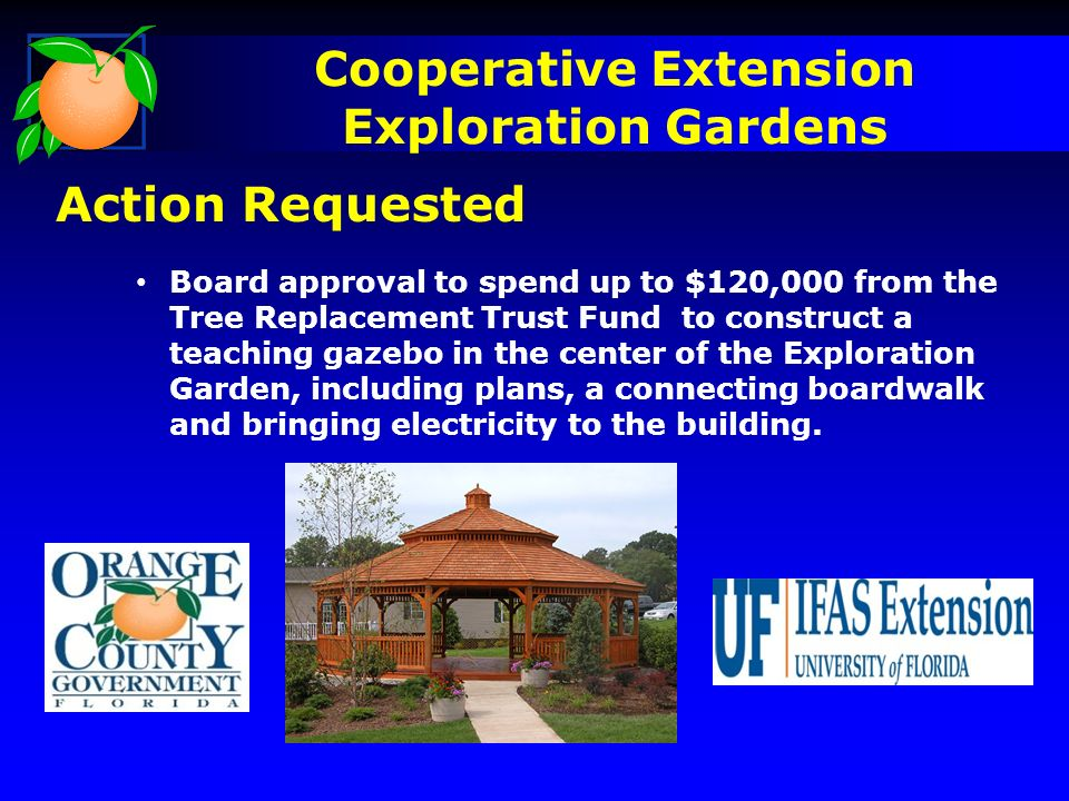 Board approval to spend up to $120,000 from the Tree Replacement Trust Fund to construct a teaching gazebo in the center of the Exploration Garden, including plans, a connecting boardwalk and bringing electricity to the building.