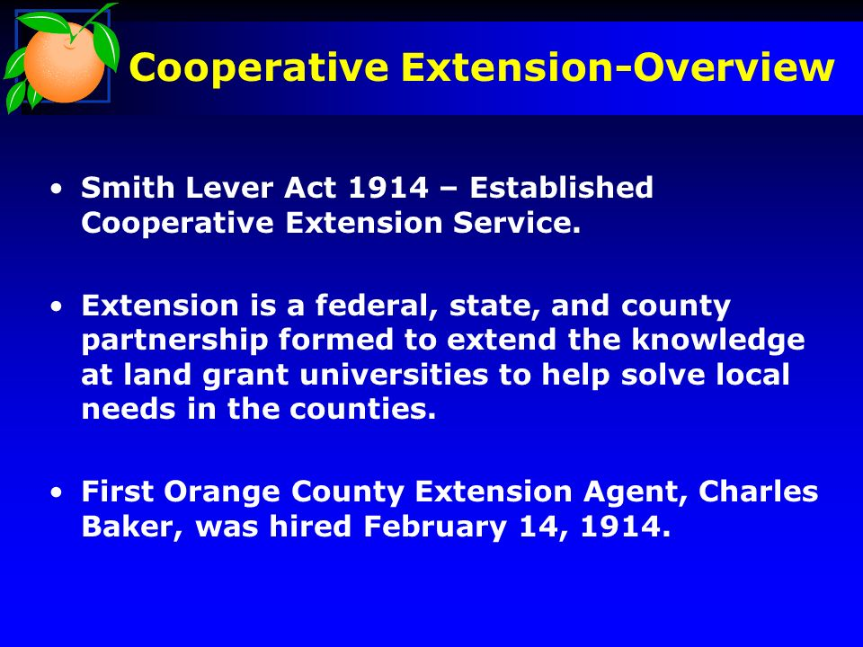 Background Smith Lever Act 1914 – Established Cooperative Extension Service.