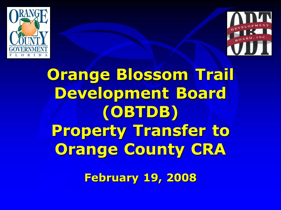 Orange Blossom Trail Development Board (OBTDB) Property Transfer to Orange County CRA February 19, 2008