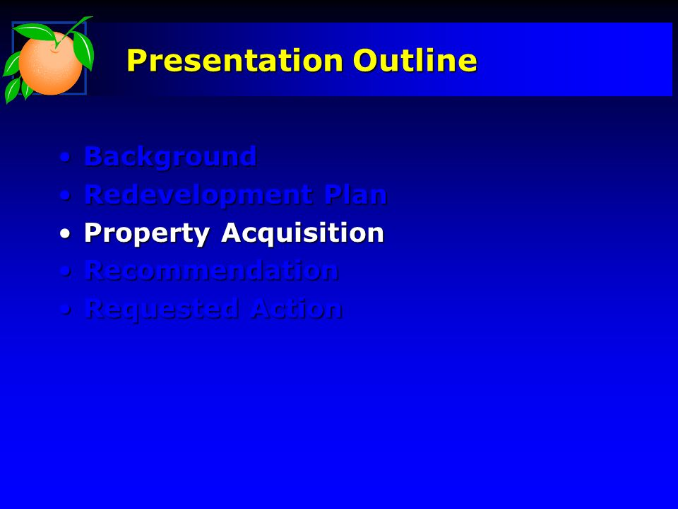 Presentation Outline BackgroundBackground Redevelopment PlanRedevelopment Plan Property AcquisitionProperty Acquisition RecommendationRecommendation Requested ActionRequested Action