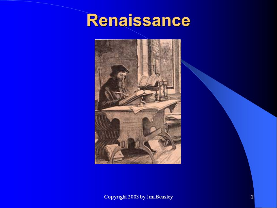 Copyright 2003 by Jim Beasley12 Renaissance IX.Boniface VIII (1294 – 1303) the highest claims of the papacy were contained in the Bull Unum Sanctum.
