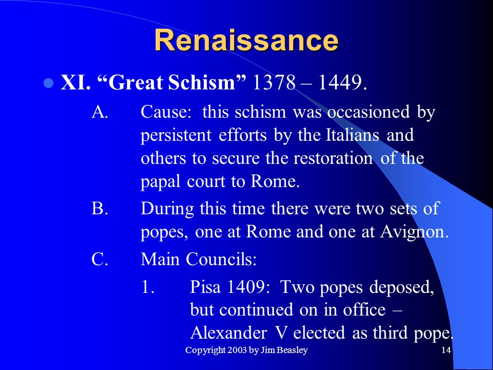 Copyright 2003 by Jim Beasley14 Renaissance XI. Great Schism 1378 –