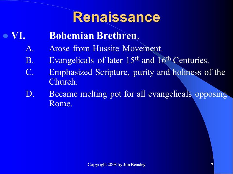 Copyright 2003 by Jim Beasley7 Renaissance VI.Bohemian Brethren.
