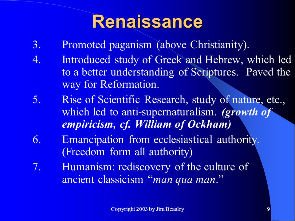 Copyright 2003 by Jim Beasley9 Renaissance 3.Promoted paganism (above Christianity).
