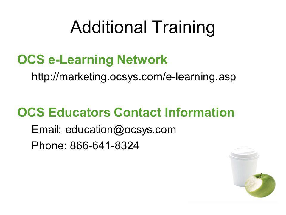 Additional Training OCS e-Learning Network http://marketing.ocsys.com/e-learning.asp OCS Educators Contact Information Email: education@ocsys.com Phon