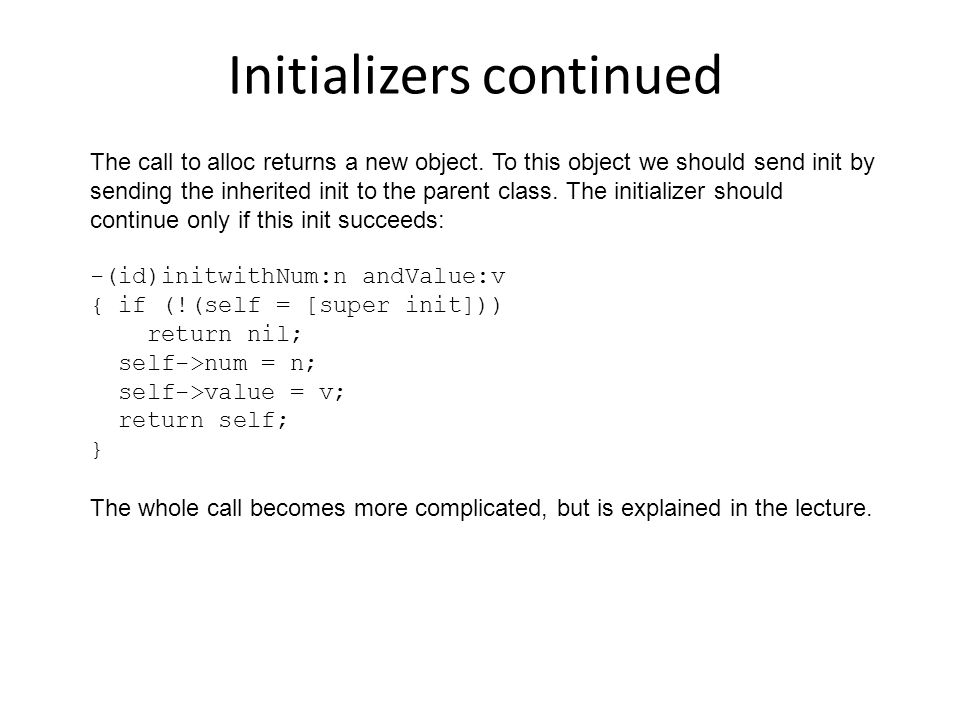 Initializers continued The call to alloc returns a new object.
