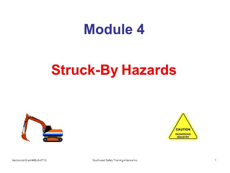 Hardwood Grant #86J6-HT13Southwest Safety Training Alliance Inc. 1 Module 4 Struck-By Hazards