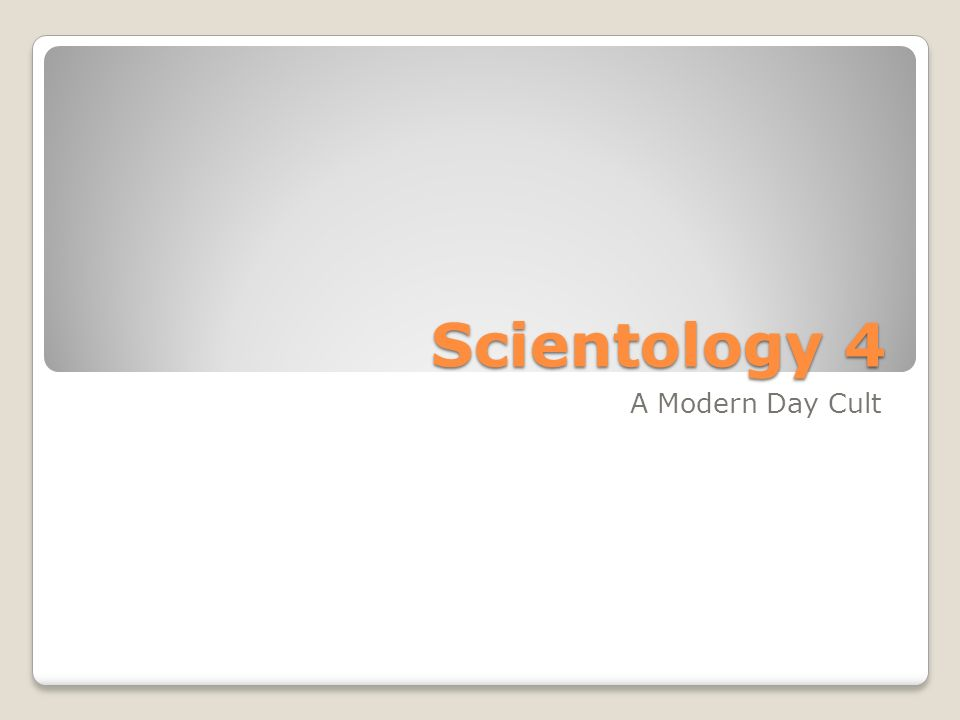 Scientology 4 A Modern Day Cult