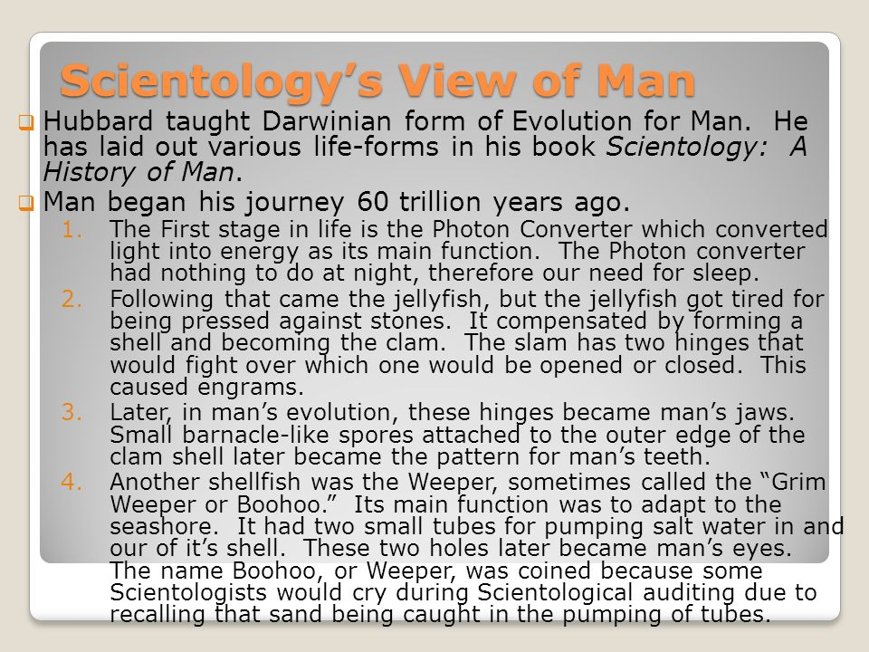 Scientologys View of Man Hubbard taught Darwinian form of Evolution for Man.