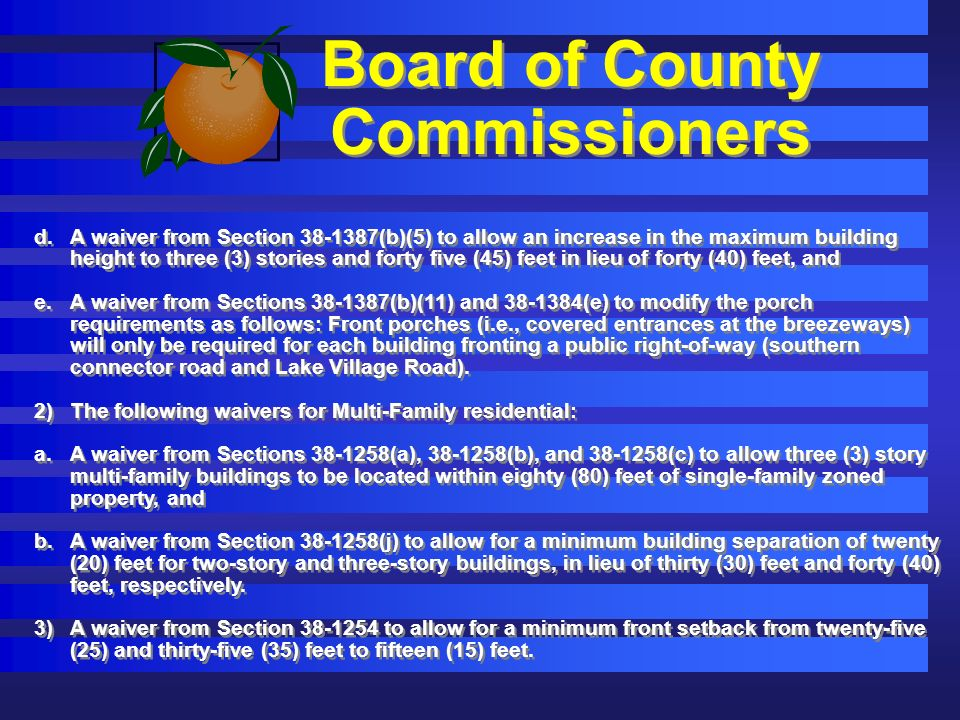 Board of County Commissioners d.A waiver from Section (b)(5) to allow an increase in the maximum building height to three (3) stories and forty five (45) feet in lieu of forty (40) feet, and e.A waiver from Sections (b)(11) and (e) to modify the porch requirements as follows: Front porches (i.e., covered entrances at the breezeways) will only be required for each building fronting a public right-of-way (southern connector road and Lake Village Road).
