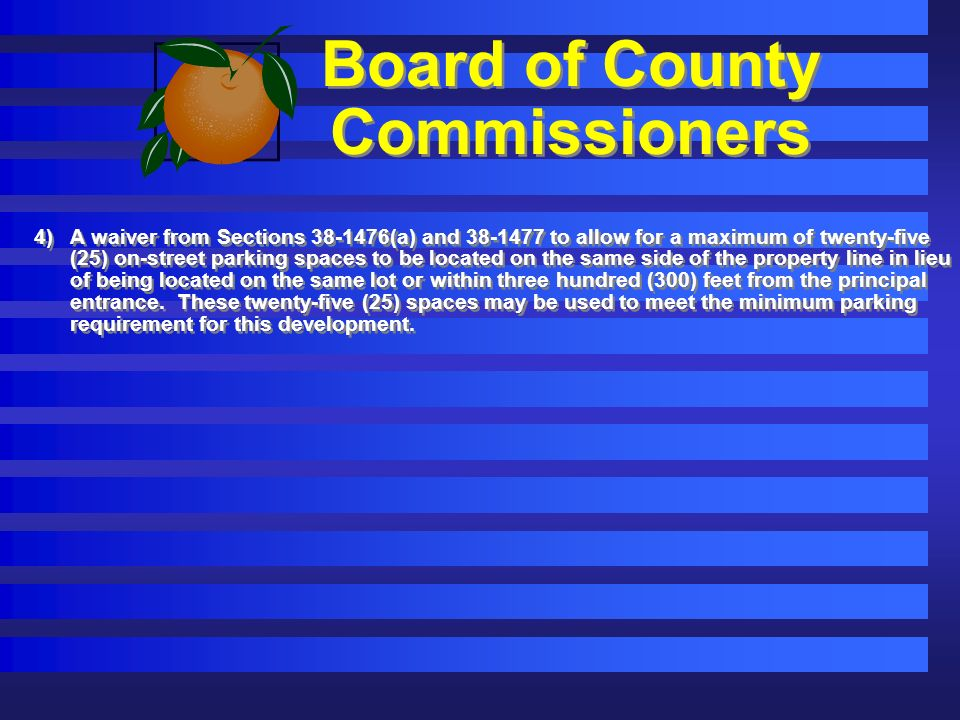 Board of County Commissioners 4)A waiver from Sections (a) and to allow for a maximum of twenty-five (25) on-street parking spaces to be located on the same side of the property line in lieu of being located on the same lot or within three hundred (300) feet from the principal entrance.