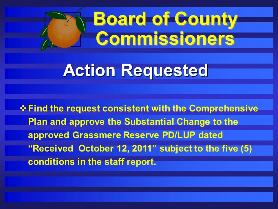Board of County Commissioners Action Requested Find the request consistent with the Comprehensive Plan and approve the Substantial Change to the appro