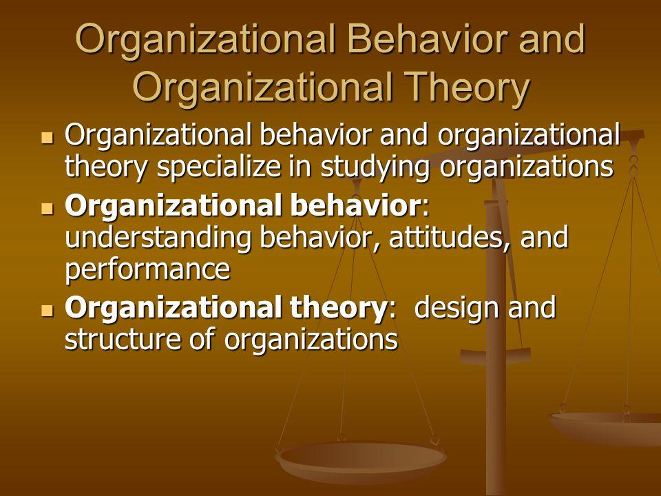 Organizational Behavior and Organizational Theory Organizational behavior and organizational theory specialize in studying organizations Organizationa