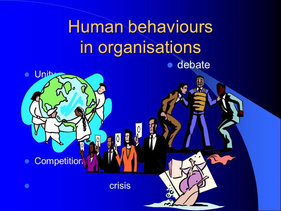 Human behaviours in organisations Unity Competition crisis debate