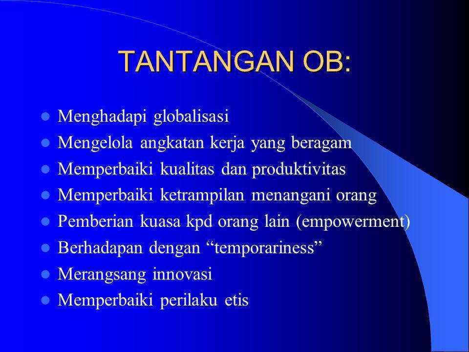 TANTANGAN OB: Menghadapi globalisasi Mengelola angkatan kerja yang beragam Memperbaiki kualitas dan produktivitas Memperbaiki ketrampilan menangani or
