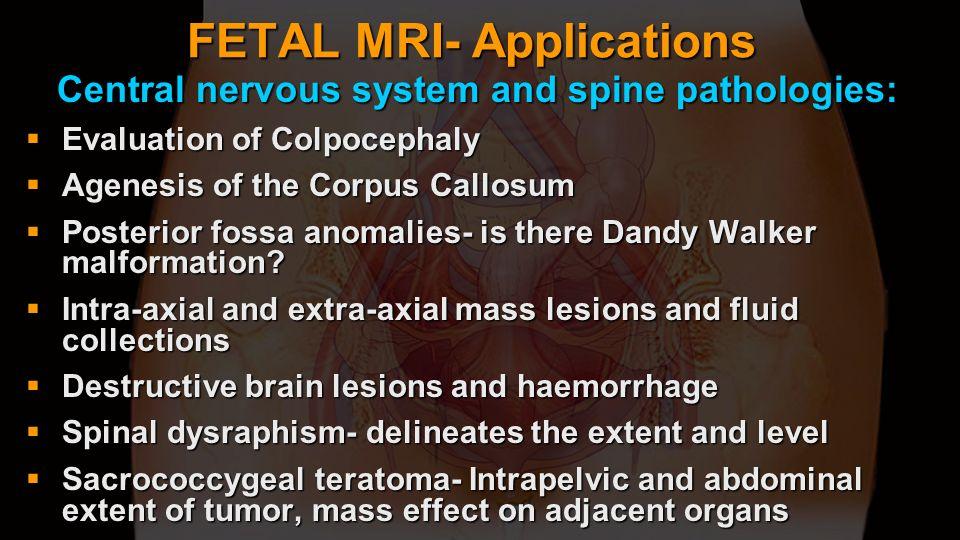 FETAL MRI- Applications Central nervous system and spine pathologies: Central nervous system and spine pathologies: Evaluation of Colpocephaly Evaluat