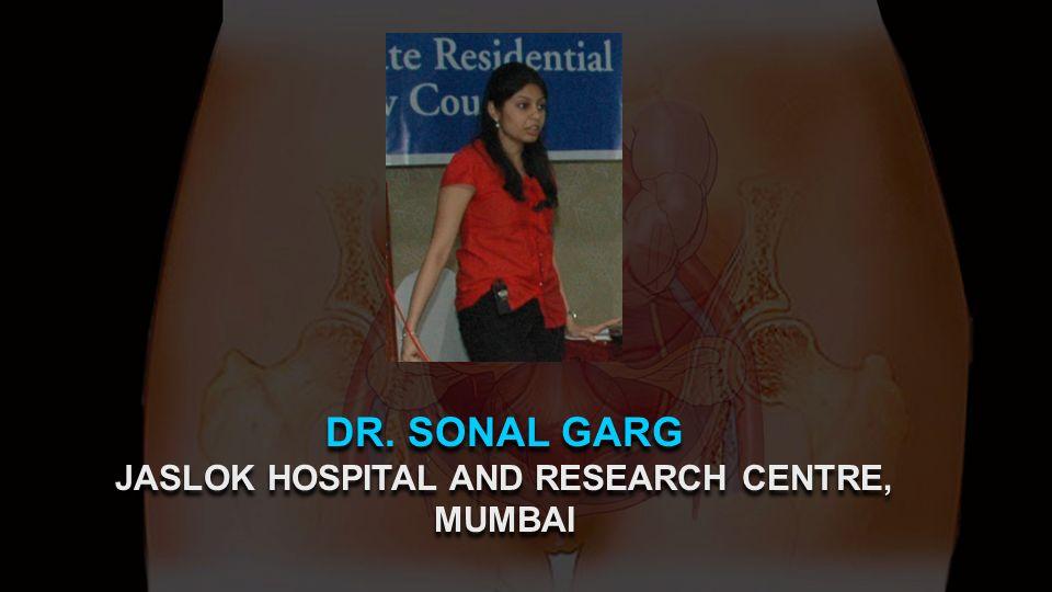 DR. SONAL GARG JASLOK HOSPITAL AND RESEARCH CENTRE, MUMBAI DR. SONAL GARG JASLOK HOSPITAL AND RESEARCH CENTRE, MUMBAI