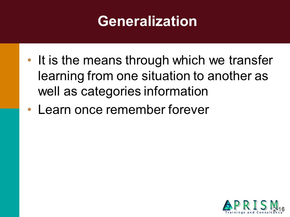 2-16 Generalization It is the means through which we transfer learning from one situation to another as well as categories information Learn once reme