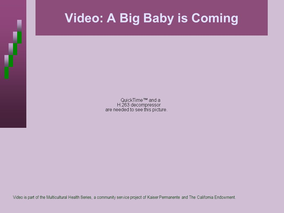 Video: A Big Baby is Coming Video is part of the Multicultural Health Series, a community service project of Kaiser Permanente and The California Endo