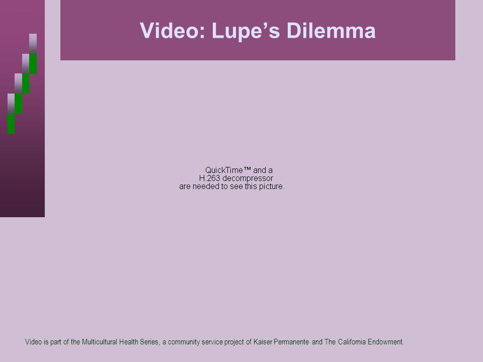 Video: Lupes Dilemma Video is part of the Multicultural Health Series, a community service project of Kaiser Permanente and The California Endowment.