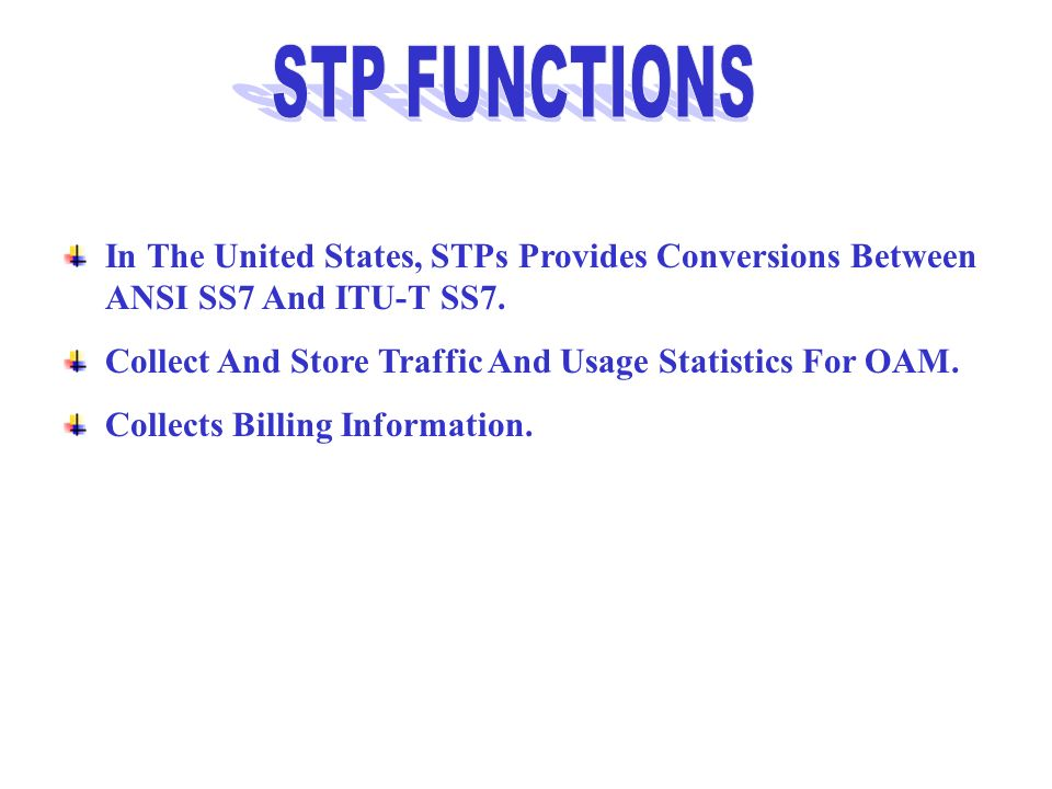 In The United States, STPs Provides Conversions Between ANSI SS7 And ITU-T SS7. Collect And Store Traffic And Usage Statistics For OAM. Collects Billi