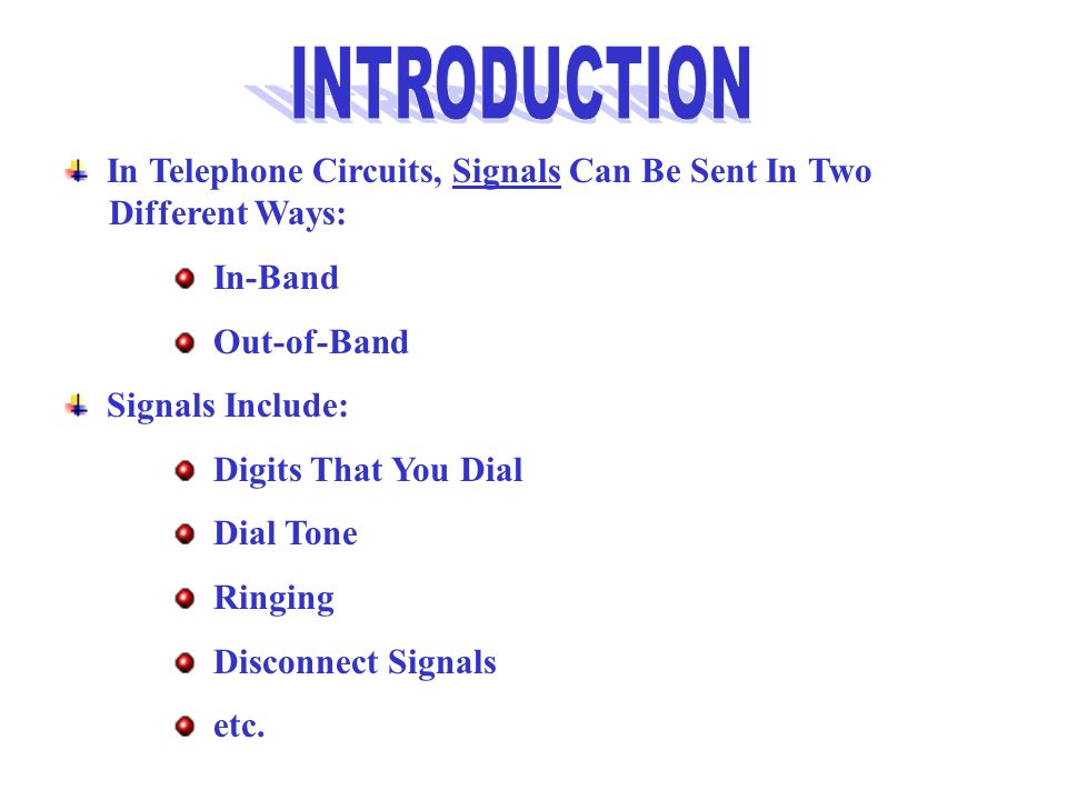 In Telephone Circuits, Signals Can Be Sent In Two Different Ways: In-Band Out-of-Band Signals Include: Digits That You Dial Dial Tone Ringing Disconne