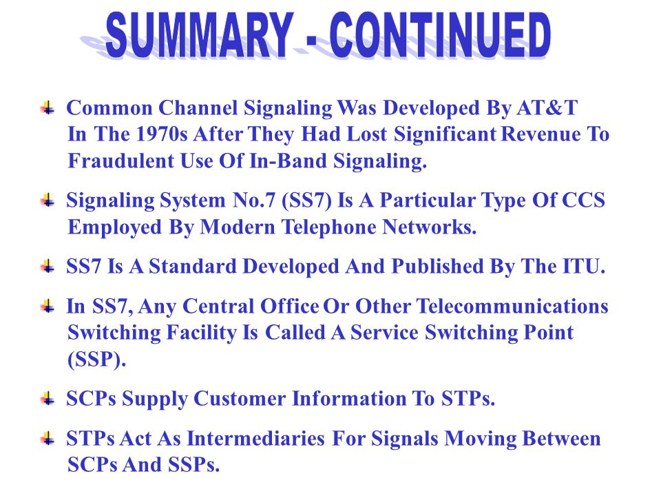 Common Channel Signaling Was Developed By AT&T In The 1970s After They Had Lost Significant Revenue To Fraudulent Use Of In-Band Signaling. Signaling