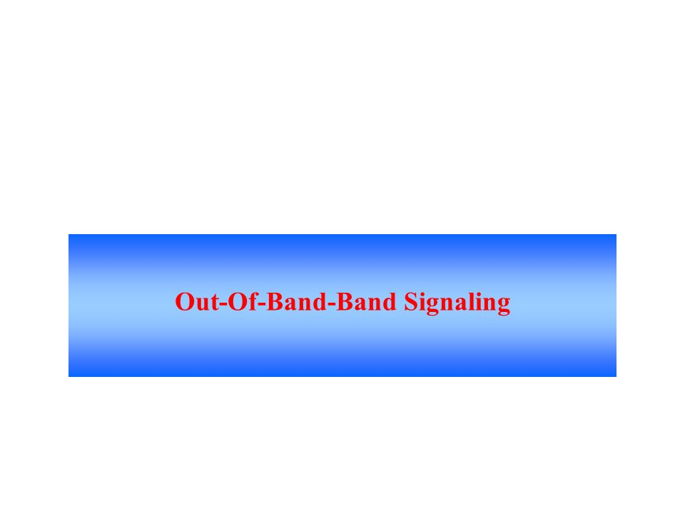 Common Channel Signaling Is The Most Prominent Out- of-Band Signaling System.