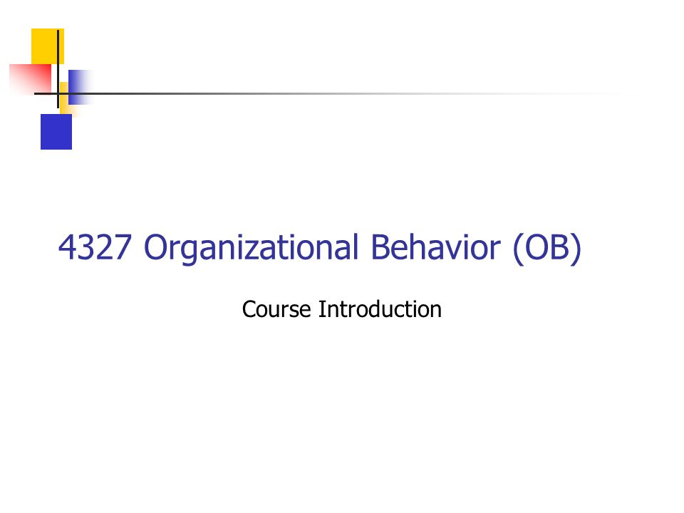 4327 Organizational Behavior (OB) Course Introduction