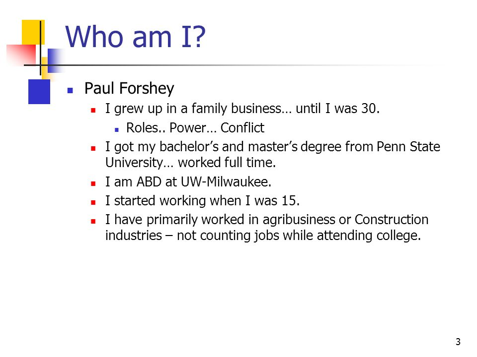 3 Who am I. Paul Forshey I grew up in a family business… until I was 30.
