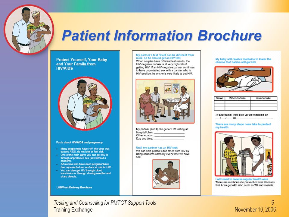 Testing and Counselling for PMTCT Support Tools Training Exchange November 10, 2006 6 Patient Information Brochure