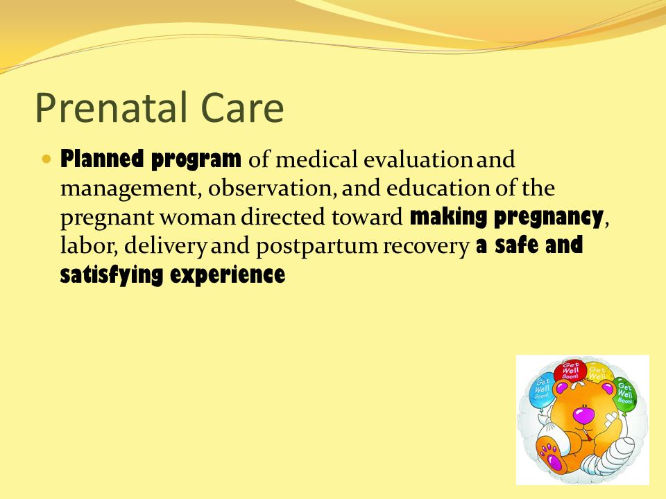 Prenatal Care Planned program of medical evaluation and management, observation, and education of the pregnant woman directed toward making pregnancy,